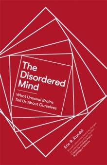 The Disordered Mind : What Unusual Brains Tell Us About Ourselves, Hardback Book