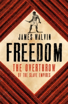 Freedom : The Overthrow of the Slave Empires, Hardback Book