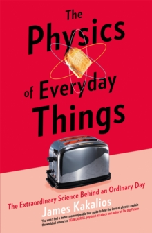 The Physics of Everyday Things : The Extraordinary Science Behind an Ordinary Day, Paperback Book