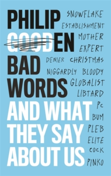 Bad Words : And What They Say About Us, Hardback Book