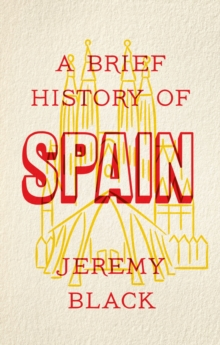 A Brief History of Spain : Indispensable for Travellers, EPUB eBook