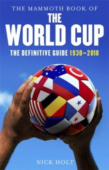 The Mammoth Book of The World Cup : The Definitive Guide, 1930-2018, Paperback / softback Book