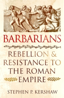 Barbarians : Rebellion and Resistance to the Roman Empire, Hardback Book