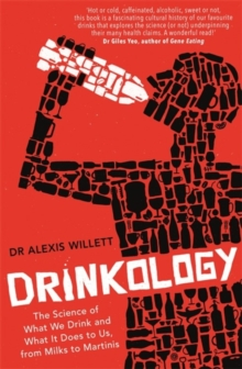 Drinkology : The Science of What We Drink and What It Does to Us, from Milks to Martinis, Paperback / softback Book