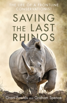 Saving the Last Rhinos : The Life of a Frontline Conservationist, Hardback Book