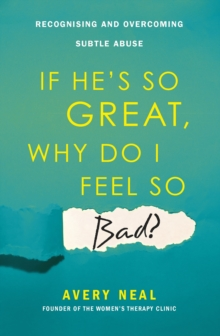 If He's So Great, Why Do I Feel So Bad? : Recognising and Overcoming Subtle Abuse, EPUB eBook