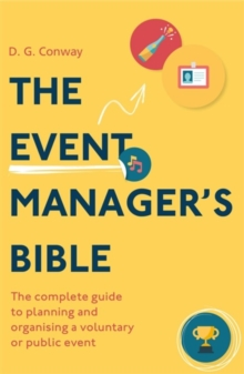 The Event Manager's Bible 3rd Edition : The Complete Guide to Planning and Organising a Voluntary or Public Event, Paperback / softback Book
