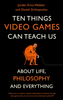 Ten Things Video Games Can Teach Us : (about life, philosophy and everything), Paperback / softback Book