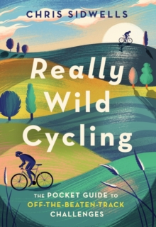 Really Wild Cycling : The pocket guide to off-the-beaten-track challenges, EPUB eBook