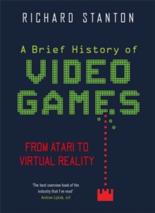 A Brief History Of Video Games : From Atari to Virtual Reality, Paperback / softback Book