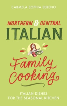 Northern & Central Italian Family Cooking : Italian Dishes for the Seasonal Kitchen, EPUB eBook