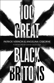 100 Great Black Britons : A celebration of the extraordinary contribution of key figures of African or Caribbean descent to British Life, EPUB eBook