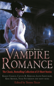 The Mammoth Book of Vampire Romance : The Classic, Bestselling Collection of 25 Short Stories, Paperback / softback Book