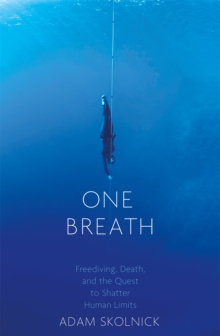 One Breath : Freediving, Death, and the Quest to Shatter Human Limits, Paperback Book