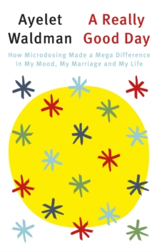 A Really Good Day : How Microdosing Made a Mega Difference in My Mood, My Marriage, and My Life, Paperback Book