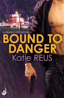 Bound to Danger: Deadly Ops Book 2 (A Series of Thrilling, Edge-of-Your-Seat Suspense), Paperback Book