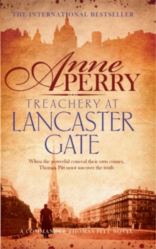 Treachery at Lancaster Gate (Thomas Pitt Mystery, Book 31) : Anarchy and corruption stalk the streets of Victorian London, Paperback Book