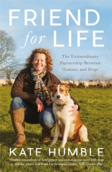 Friend for Life : The Extraordinary Partnership Between Humans and Dogs, Paperback Book