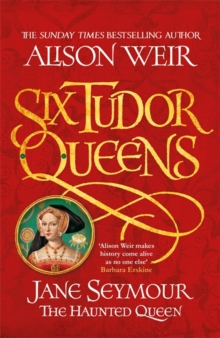 Six Tudor Queens: Jane Seymour, The Haunted Queen : Six Tudor Queens 3, Hardback Book
