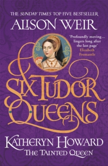 Six Tudor Queens: Katheryn Howard, The Tainted Queen : Six Tudor Queens 5, Paperback / softback Book