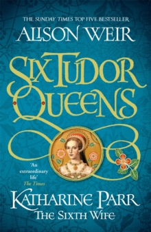 Six Tudor Queens: Katharine Parr, The Sixth Wife : Six Tudor Queens 6, EPUB eBook