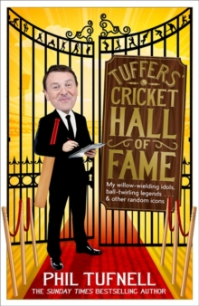 Tuffers' Cricket Hall of Fame : My Willow-Wielding Idols, Ball-Twirling Legends ... and Other Random Icons, Hardback Book