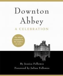 Downton Abbey - A Celebration : The Official Companion to All Six Series, EPUB eBook