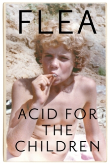 Acid For The Children - The autobiography of Flea, the Red Hot Chili Peppers legend, Paperback / softback Book