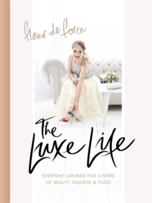 The Luxe Life : Everyday Luxuries for Lovers of Beauty, Fashion & Food, Hardback Book