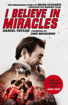I Believe In Miracles : The Remarkable Story of Brian Clough's European Cup-winning Team, Paperback / softback Book