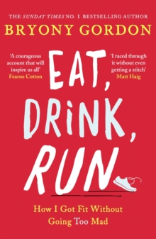 Eat, Drink, Run. : How I Got Fit Without Going Too Mad, EPUB eBook