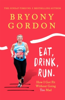 Eat, Drink, Run. : How I Got Fit Without Going Too Mad, Hardback Book