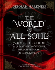 The World of All Souls : A Complete Guide to A Discovery of Witches, Shadow of Night and The Book of Life, Hardback Book