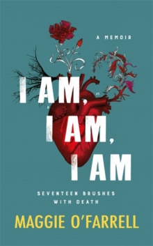 I am, I am, I am: Seventeen Brushes with Death - the Breathtaking Number One Bestseller, Hardback Book