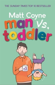 Man vs. Toddler : The Trials and Triumphs of Toddlerdom, Paperback / softback Book