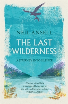 The Last Wilderness : A Journey into Silence, Hardback Book