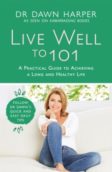 Live Well to 101 : A Practical Guide to Achieving a Long and Healthy Life, Hardback Book