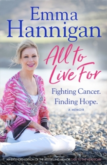 All To Live For : Fighting Cancer. Finding Hope., Paperback / softback Book
