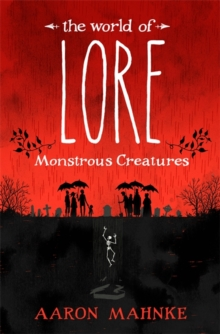 The World of Lore, Volume 1: Monstrous Creatures : Now a major online streaming series, Hardback Book