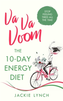 Va Va Voom : The 10-Day Energy Diet that will stop you feeling Tired All The Time, Paperback / softback Book