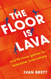 The Floor is Lava : and 99 more games for everyone, everywhere, Paperback Book