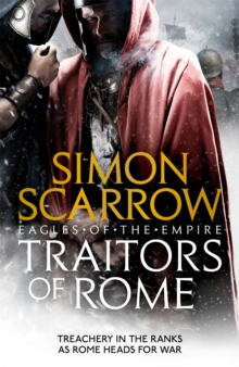 Traitors of Rome (Eagles of the Empire 18) : Roman army heroes Cato and Macro face treachery in the ranks, Paperback / softback Book