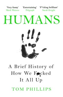 Humans : A Brief History of How We F*cked It All Up, Paperback / softback Book