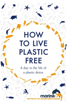 How to Live Plastic Free : a day in the life of a plastic detox, Hardback Book