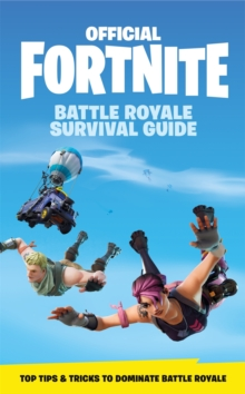 FORTNITE Official: The Battle Royale Survival Guide : Become the ultimate Battle Royale Boss!, EPUB eBook