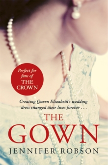 The Gown : An enthralling historical novel of the creation of Queen Elizabeth's wedding dress, Paperback / softback Book
