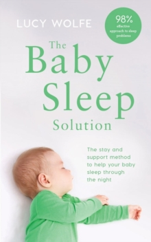 The Baby Sleep Solution : The stay-and-support method to help your baby sleep through the night, EPUB eBook