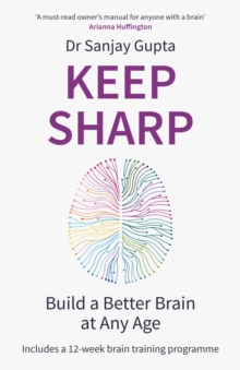 Keep Sharp : How To Build a Better Brain at Any Age - As Seen in The Daily Mail, EPUB eBook