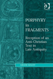 Porphyry in Fragments : Reception of an Anti-Christian Text in Late Antiquity, EPUB eBook