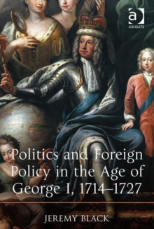 Politics and Foreign Policy in the Age of George I, 1714-1727, EPUB eBook